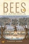 Bees in America, How the Honey Bee Shaped a Nation (Tammy Horn)